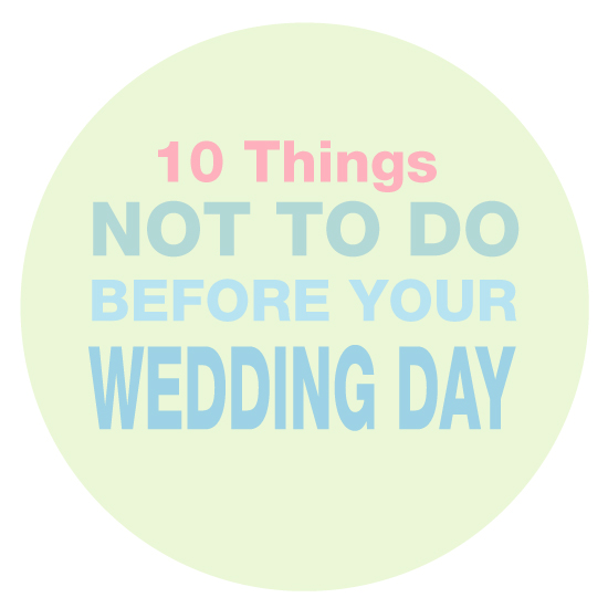 10 things not to do before the wedding day