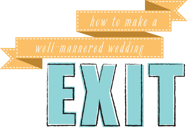 Wedding Tip 101: How to make a well mannered wedding exit