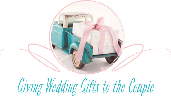 Wedding Etiquette on Giving Gifts to the Couple