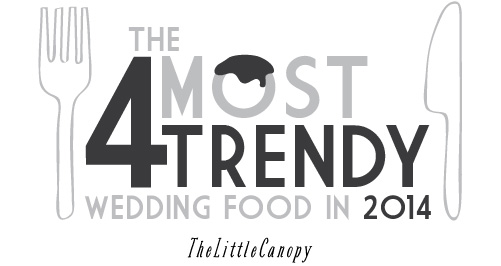 The Four Most Trendy Wedding Food in 2014 : Guest post on The Little Canopy by Leslie Kramer