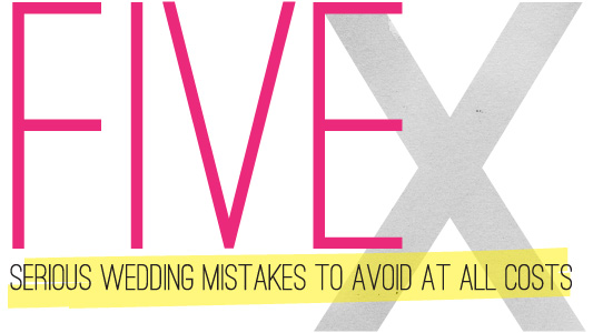 TIP: 5 Serious Wedding Mistakes To Avoid at All Costs